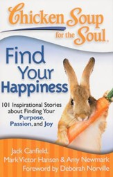 Chicken Soup for the Soul: Find Your Happiness: 101 Stories about Finding Your Purpose, Passion, and Joy