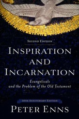 Inspiration and Incarnation, 2nd edition: Evangelicals and the Problem of the Old Testament