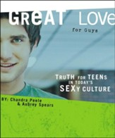 Great Love for Guys: Truth for Teens Living in Today's Sexy Culture