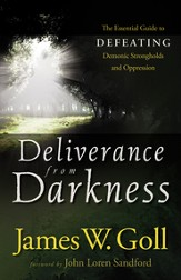 Deliverance from Darkness: The Essential Guide to Defeating Demonic Strongholds and Oppression - eBook