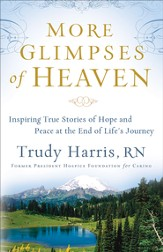 More Glimpses of Heaven: Inspiring True Stories of Hope and Peace at the End of Life's Journey - eBook