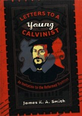 Letters to a Young Calvinist: An Invitation to the Reformed Tradition - eBook