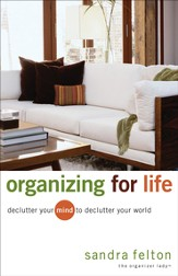Organizing for Life: Declutter Your Mind to Declutter Your World - eBook