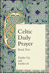 Farther Up and Farther In, Book Two: Celtic Daily Prayer