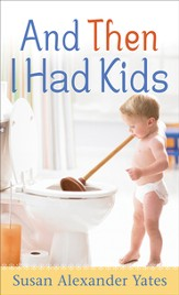 And Then I Had Kids: Encouragement for Mothers of Young Children - eBook