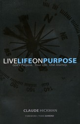 Live Life On Purpose: God's Purpose, Your Life, One Journey
