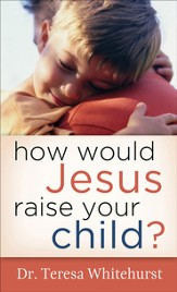 How Would Jesus Raise Your Child? - eBook