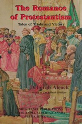 The Romance of Protestantism: Tales of Trials and    Victory