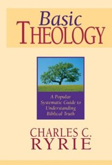 Basic Theology: A Popular Systematic Guide to Understanding Biblical Truth - eBook