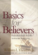 Basics for Believers: Foundational Truths to Guide Your Life - eBook