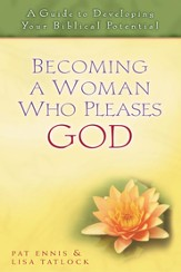 Becoming a Woman Who Pleases God: A Guide to Developing Your Biblical Potential - eBook