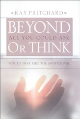 Beyond All You Could Ask or Think: How to Pray Like the Apostle Paul - eBook