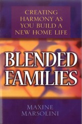 Blended Families: Creating Harmony as You Build a New Home Life - eBook