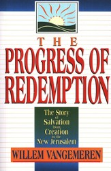 Progress of Redemption, The: The Story of Salvation from Creation to the New Jerusalem