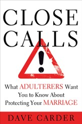 Close Calls: What Adulterers Want You to Know About Protecting Your Marriage - eBook