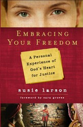 Embracing Your Freedom: A Personal Experience of God's Heart for Justice - eBook