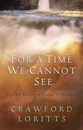 For a Time We Cannot See: Living Today in Light of Heaven - eBook