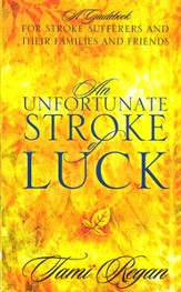 An Unfortunate Stroke of Luck: A Guidebook for Stroke Sufferers and Their Families and Friends