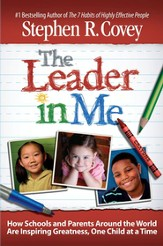 The Leader In Me: How Extraordinary Everyday Schools Are Inspiring Greatness, One Child At A Time