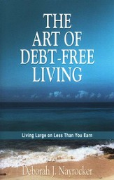 The Art of Debt-Free Living: Living Large on Less than You Earn