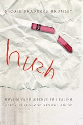 Hush: Moving From Silence to Healing After Childhood Sexual Abuse - eBook