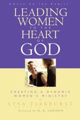 Leading Women to the Heart of God: Creating a Dynamic Women's Ministry - eBook
