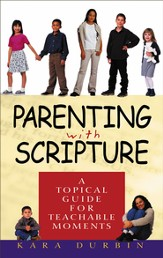 Parenting with Scripture: A Topical Guide for Teachable Moments - eBook
