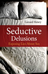 Seductive Delusions: Exposing Lies About Sex - eBook