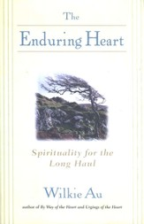 The Enduring Heart: Spirituality for the Long Haul