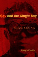 Sex and the Single Guy: Winning Your Battle for Purity - eBook