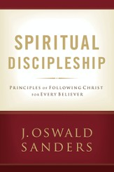 Spiritual Discipleship: Principles of Following Christ for Every Believer - eBook
