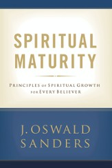 Spiritual Maturity: Principles of Spiritual Growth for Every Believer - eBook