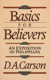 Basics for Believers An Exposition of Phillipians