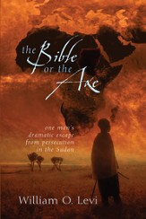 The Bible or the Axe: One Man's Dramatic Escape from Persecution in the Sudan - eBook