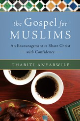 The Gospel for Muslims: An Encouragement to Share Christ with Confidence - eBook