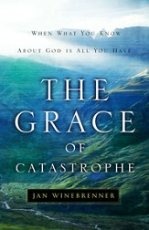 The Grace of Catastrophe: When What You Know About God is All You Have - eBook
