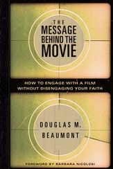 The Message Behind the Movie: How to Engage with a Film Without Disengaging Your Faith - eBook