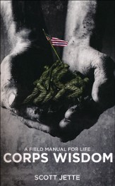 Corps Wisdom: A Field Manual for Life