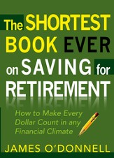 The Shortest Book Ever on Saving for Retirement: How to Make Every Dollar Count in any Financial Climate - eBook