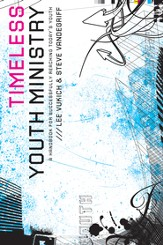 Timeless Youth Ministry: A Handbook for Successfully Reaching Today's Youth - eBook