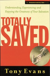 Totally Saved: Understanding, Experiencing, and Enjoying the Greatness of Your Salvation - eBook