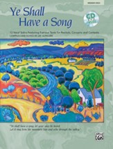 Ye Shall Have a Song: 13 Vocal Solos Featuring Famous Texts Medium High Voice Book and Audio CD