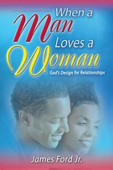 When a Man Loves a Woman: God's Design for Relationships - eBook