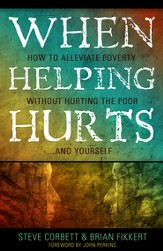 When Helping Hurts: How to Alleviate Poverty Without Hurting the Poor . . . and Yourself - eBook