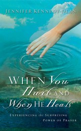 When You Hurt and When He Heals: Experiencing the Surprising Power of Prayer - eBook