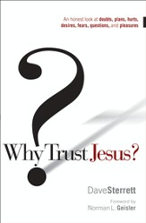 Why Trust Jesus?: An Honest Look at Doubts, Plans, Hurts, Desires, Gripes, Questions, and Pleasures - eBook