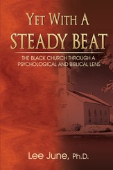 Yet With A Steady Beat: The Black Church Through a Psychological and Biblical Lens - eBook