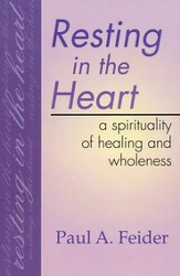 Resting in the Heart: A Spirituality of Healing and Wholeness