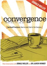 Convergence: Spiritual Practices: How to Meet God In  the Everyday