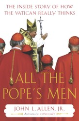 All the Pope's Men: The Inside Story of How the Vatican Really Thinks - eBook